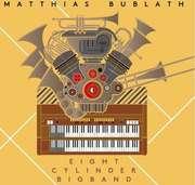 Matthias Bublath: Eight Cylinder Bigband