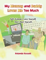 My Mommy and Daddy Loves Me Too Much: Self-Esteem-Love Yourself; Don'T Hurt Yourself - Cover