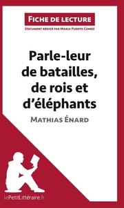 Analyse : Parle-leur de batailles, de rois et d'éléphants de Mathias Énard (analyse complète de l'oeuvre et résumé)