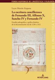 La escritura cancilleresca de Fernando III, Alfonso X, Sancho IV y Fernando IV