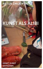 Kunst als Alibi
