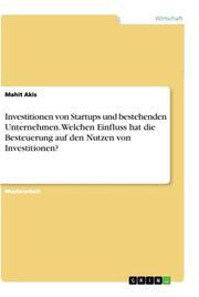 Investitionen von Startups und bestehenden Unternehmen. Welchen Einfluss hat die Besteuerung auf den Nutzen von Investitionen?