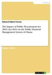 The Impact of Public Procurement Act, 2003 (Act 663) on the Public Financial Management System of Ghana