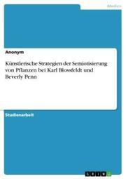 Künstlerische Strategien der Semiotisierung von Pflanzen bei Karl Blossfeldt und Beverly Penn