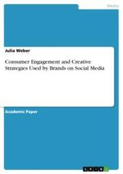 Consumer Engagement and Creative Strategies Used by Brands on Social Media