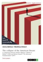 The collapse of the American Dream. A comparison between Sindiwe Magona's 'Mother to Mother' (1998) and Mohsin Hamid's 'The Reluctant Fundamentalist' (2007)