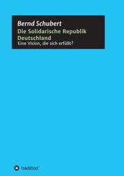 Die Solidarische Republik Deutschland - Eine Vision, die sich erfüllt?