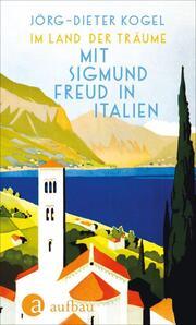 Im Land der Träume. Mit Sigmund Freud in Italien - Cover