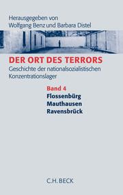 Der Ort des Terrors. Geschichte der nationalsozialistischen Konzentrationslager Bd. 4: Flossenbürg, Mauthausen, Ravensbrück