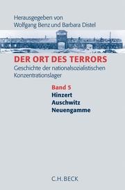 Der Ort des Terrors. Geschichte der nationalsozialistischen Konzentrationslager Bd. 5: Hinzert, Auschwitz, Neuengamme