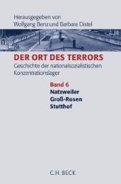 Der Ort des Terrors. Geschichte der nationalsozialistischen Konzentrationslager Bd. 6: Natzweiler, Groß-Rosen, Stutthof