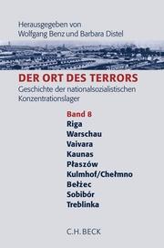 Der Ort des Terrors. Geschichte der nationalsozialistischen Konzentrationslager Band. 8: Riga-Kaiserwald, Warschau, Vaivara, Kauen (Kaunas), Plaszów, Kulmhof/Chelmno, Belzéc, Sobibór, Treblinka.