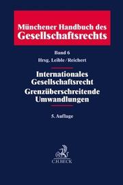 Münchener Handbuch des Gesellschaftsrechts Bd 6: Internationales Gesellschaftsrecht, Grenzüberschreitende Umwandlungen