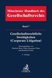 Münchener Handbuch des Gesellschaftsrechts Bd 7: Gesellschaftsrechtliche Streitigkeiten (Corporate Litigation)