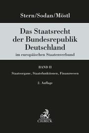Das Staatsrecht der Bundesrepublik Deutschland im europäischen Staatenverbund Band II: Staatsorgane, Staatsfunktionen, Finanzwesen