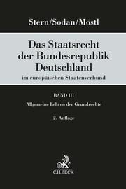Das Staatsrecht der Bundesrepublik Deutschland im europäischen Staatenverbund Band III: Allgemeine Lehren der Grundrechte