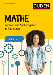 Mathe in 15 Minuten - Rechnen und Sachaufgaben 6. Klasse