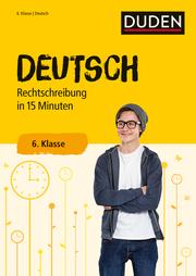 Deutsch in 15 Minuten - Rechtschreibung 6. Klasse