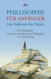 Philosophie für Anfänger von Sokrates bis Sartre - Cover