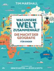Was unsere Welt zusammenhält - Die Macht der Geografie für Kinder - Cover