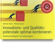 Innovations- und Qualitätspotenziale optimal kombinieren und Wettbewerbsfähigkeit nachhaltig steigern