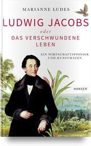 Ludwig Jacobs oder das verschwundene Leben