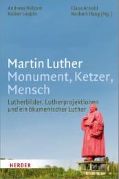 Martin Luther: Monument, Ketzer, Mensch