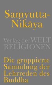 Samyutta-Nikaya - Die gruppierte Sammlung der Lehrreden des Buddha