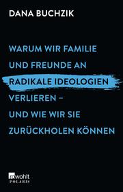 Warum wir Familie und Freunde an radikale Ideologien verlieren - und wie wir sie zurückholen können