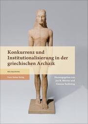 Konkurrenz und Institutionalisierung in der griechischen Archaik