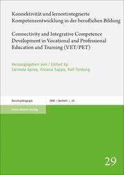 Konnektivität und lernortintegrierte Kompetenzentwicklung in der beruflichen Bildung / Connectivity and Integrative Competence Development in Vocational and Professional Education and Training (VET/PET)