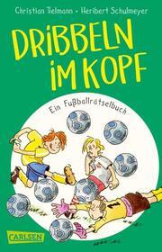 Dribbeln im Kopf - Ein Fußballrätselbuch