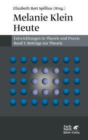 Melanie Klein Heute. Entwicklungen in Theorie und Praxis