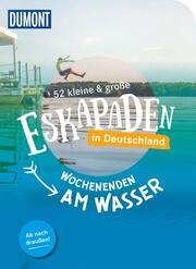 52 kleine & große Eskapaden in Deutschland - Wochenenden am Wasser