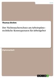 Der Nichtraucherschutz am Arbeitsplatz - rechtliche Konsequenzen für Arbeitgeber - Cover