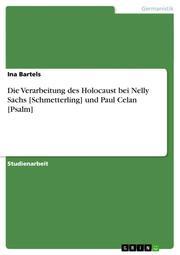 Die Verarbeitung des Holocaust bei Nelly Sachs [Schmetterling] und Paul Celan [Psalm]