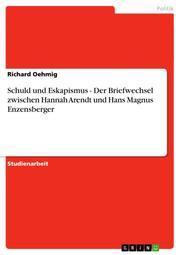 Schuld und Eskapismus - Der Briefwechsel zwischen Hannah Arendt und Hans Magnus Enzensberger