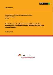Machttheorie. Vergleich der machttheoretischen Perspektiven von Norbert Elias, Michel Foucault und Heinrich Popitz