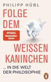 Folge dem weißen Kaninchen ... in die Welt der Philosophie - Cover