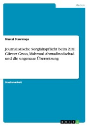 Journalistische Sorgfaltspflicht beim ZDF. Günter Grass, Mahmud Ahmadinedschad und die ungenaue Übersetzung