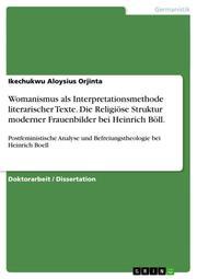 Womanismus als Interpretationsmethode literarischer Texte.Die Religiöse Struktur moderner Frauenbilder bei Heinrich Böll.