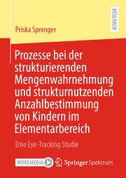 Prozesse bei der strukturierenden Mengenwahrnehmung und strukturnutzenden Anzahlbestimmung von Kindern im Elementarbereich - Cover