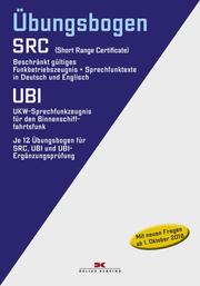Übungsbogen UKW-Funkbetriebszeugnisse SCR und UBI - SRC (Short Range Certificate) Beschränkt gültiges Funkbetriebszeugnis und Sprechfunktexte in Deutsch und Englisch/UBI: UKW-Sprechfunkzeugnis für den Binnenschifffahrtsfunk - Cover