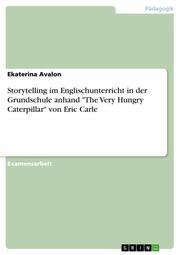 Storytelling im Englischunterricht in der Grundschule anhand 'The Very Hungry Caterpillar' von Eric Carle