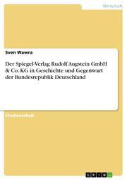 Der Spiegel-Verlag Rudolf Augstein GmbH & Co. KG in Geschichte und Gegenwart der Bundesrepublik Deutschland