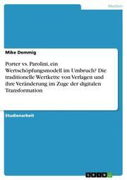 Porter vs. Parolini, ein Wertschöpfungsmodell im Umbruch? Die traditionelle Wertkette von Verlagen und ihre Veränderung im Zuge der digitalen Transformation