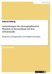 Auswirkungen des demographischen Wandels in Deutschland auf den Arbeitsmarkt