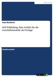Self-Publishing. Eine Gefahr für die Geschäftsmodelle der Verlage