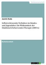 Selbstverletzendes Verhalten im Kindes- und Jugendalter. Die Wirksamkeit der Dialektisch-behavioralen Therapie (DBT-A)