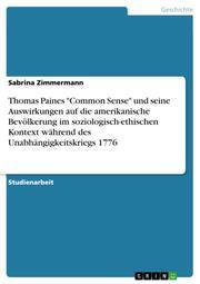 Thomas Paines 'Common Sense' und seine Auswirkungen auf die amerikanische Bevölkerung im soziologisch-ethischen Kontext während des Unabhängigkeitskriegs 1776